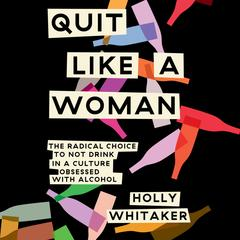 Quit Like A Woman- Holly Whitaker