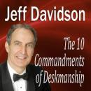 The 10 Commandments of Deskmanship (Unabridged) Audiobook, by Jeff Davidson