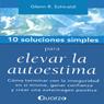 10 Soluciones Simples Para Elevar La Autoestima (Spanish Edition) (Unabridged), by Glenn R. Schiraldi