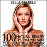 100 Natural Beauty Tips That Will Make You Beautiful Forever (Unabridged) Audiobook, by Bella Sparelli
