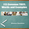 113 Common TOEFL Words and Examples (Unabridged) Audiobook, by Zhanna Hamilton