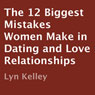 The 12 Biggest Mistakes Women Make in Dating and Love Relationships (Unabridged), by Lyn Kelley