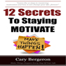 12 Simple Secrets to Staying Motivated: Easy to Follow Everyday Tips That Will Change Your Life Forever (Unabridged) Audiobook, by Cary Bergeron