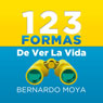 123 Formas de ver la vida (123 Ways of Seeing Life) Audiobook, by Bernardo Moya