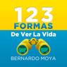 123 Formas de ver la vida (123 Ways of Seeing Life), by Bernardo Moya