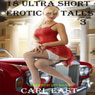18 Ultra Short Erotic Tales 3 (Unabridged), by Carl East