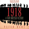 1918: A Very British Victory, by Peter Hart