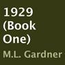 1929, Book 1 (Unabridged), by M. L. Gardner