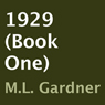 1929, Book 1 (Unabridged) Audiobook, by M. L. Gardner