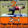 2 in 1 Yoga for Weight Loss: Yoga Class and Guide Book (Unabridged), by Yoga 2 Hear