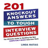 201 Knockout Answers to Tough Interview Questions: The Ultimate Guide to Handling the New Competency-Based Interview Style, by Linda Matias