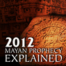 2012 Mayan Prophecy Explained Audiobook, by Frank Joseph