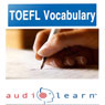 2012 TOEFL Vocabulary AudioLearn: Top 500 TOEFL Vocabulary Words You Must Know! (Unabridged), by AudioLearn Editors
