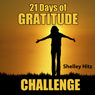 21 Days of Gratitude Challenge: Finding Freedom from Self-Pity and a Negative Attitude (A Life of Gratitude) (Unabridged), by Shelley Hitz