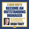 21 Great Ways to Become an Outstanding Manager Audiobook, by Brian Tracy