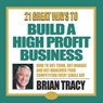 21 Great Ways to Build a High-Profit Business Audiobook, by Brian Tracy