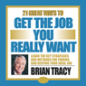 21 Great Ways to Get the Job You Really Want Audiobook, by Brian Tracy