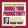 21 Great Ways to Manage Your Time and Double Your Productivity Audiobook, by Brian Tracy