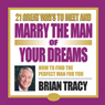 21 Great Ways to Meet and Marry the Man of Your Dreams, by Brian Tracy