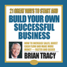 21 Great Ways to Start and Build Your Own Successful Business, by Brian Tracy