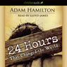 24 Hours That Changed the World (Unabridged) Audiobook, by Adam Hamilton