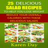 25 Delicious Salad Recipes to Help You Lose Weight: Reduce Your Overall Calories with These Delicious Salads (Unabridged) Audiobook, by Karen Day