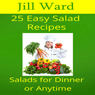 25 Easy Salad Recipes: Salads for Dinner or Anytime (Unabridged) Audiobook, by Jill Ward