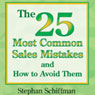 The 25 Most Common Sales Mistakes and How to Avoid Them (Unabridged), by Stephan Schiffman