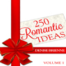 250 Romantic Ideas For Couples: Volume 1 - Ideas for Anniversary, Birthday, Dates, Day/Evening, Dinner, Gifts, For Her, For Him, Valentines, On The Cheap (Unabridged) Audiobook, by Denise Brienne