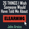 26 Things I Wish Someone Would Have Told Me About E-learning (Unabridged) Audiobook, by John Araiza
