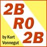 2BR02B (Unabridged), by Kurt Vonnegut