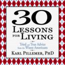 30 Lessons for Living: Tried and True Advice from the Wisest Americans (Unabridged) Audiobook, by Karl Pillemer Ph.D.