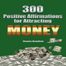 300 Positive Affirmations for Attracting Money: Live Smarter Series (Unabridged) Audiobook, by Zhanna Hamilton