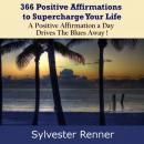 366 Positive Affirmations to Supercharge Your Life: A Positive Affirmation a Day Drives The Blues Away! (Unabridged) Audiobook, by Sylvester Renner