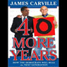 40 More Years: How the Democrats Will Rule the Next Generation (Unabridged), by James Carville