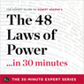 The 48 Laws of Power in 30 Minutes: The Expert Guide to Robert Greenes Critically Acclaimed Book (The 30 Minute Expert Series) (Unabridged), by The 30 Minute Expert Series