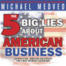 The 5 Big Lies About American Business: Combating Smears Against the Free-Market Economy (Unabridged), by Michael Medved