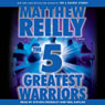 The 5 Greatest Warriors: A Novel (Unabridged) Audiobook, by Matthew Reilly