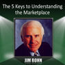 The 5 Keys to Understanding the Marketplace (Unabridged), by Jim Rohn