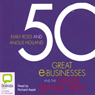 50 Great e-Businesses and the Minds Behind Them (Unabridged) Audiobook, by Emily Ross