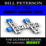 50 Top Money Saving Tips: The Ultimate Guide to Saving Money (Unabridged) Audiobook, by Bill Peterson