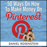50 Ways To Make Money On Pinterest (Unabridged), by Daniel Rosenstein