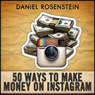 50 Ways to Make Money With Instagram (Unabridged) Audiobook, by Daniel Rosenstein
