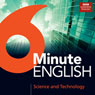 6 Minute English: Science and Technology (Unabridged), by BBC Learning English