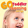 60 Toddler Learning Songs (Unabridged), by Twin Sisters