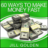 60 Ways to Make Money Fast (Unabridged) Audiobook, by Jill Golden