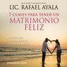 7 Claves para tener un Matrimonio Feliz (7 Keys to a Happy Marriage) (Unabridged), by Rafael Ayala
