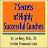 7 Secrets of Highly Successful Coaches (Unabridged), by Lyn Kelley