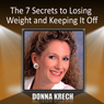 The 7 Secrets to Losing Weight and Keeping It Off (Unabridged), by Donna Krech