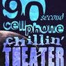 90-Second Cellphone Chilin Theatre Audiobook, by Meatball Fulton